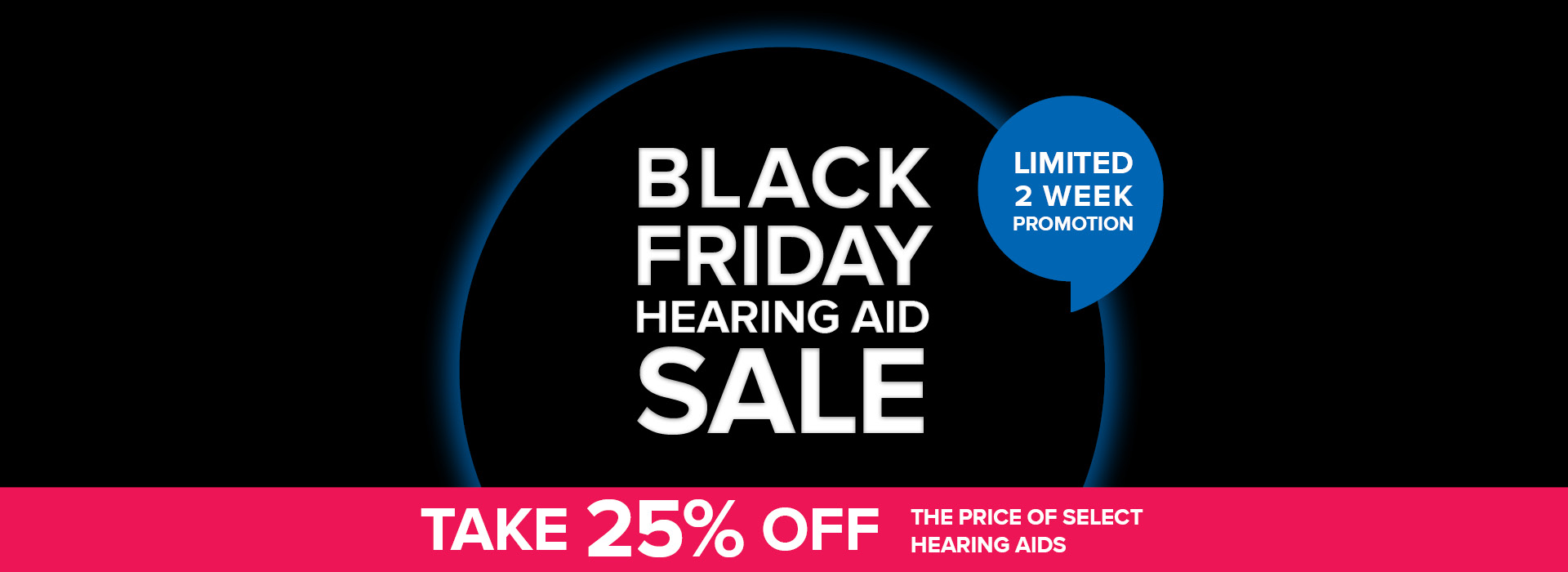 BLACK FRIDAY SALE - TAKE 25% OFF THE PRICE OF SELECT HEARING AIDS