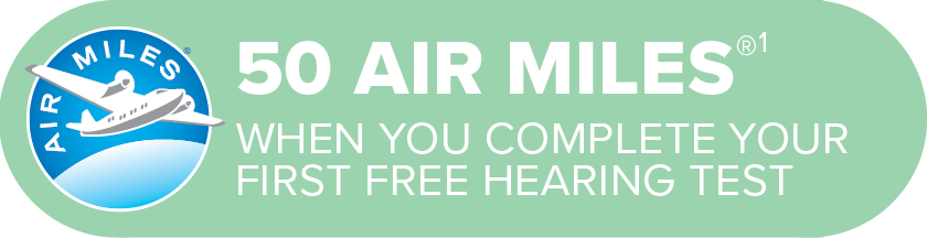 50 AIR MILES Reward Miles when you complete your first FREE hearing test