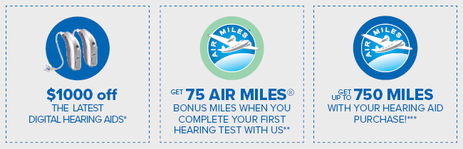 $1000 off select hearing aids + 75 Air Miles for a FREE hearing test + up to 750 Air Miles with your hearing aid purchase
